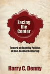 Facing the Center: Toward an Identity Poltiics of One-To-One Mentoring by Harry C. Denny