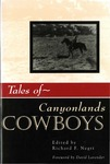 Tales of Canyonlands Cowboys by Richard F. Negri