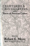 Cemeteries & Gravemarkers Voices of American Culture by Richard E. Meyer