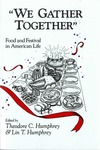 """""""We Gather Together"""" Food and Festival In American Life by Theodore C. Humphrey and Lin T. Humphrey"""